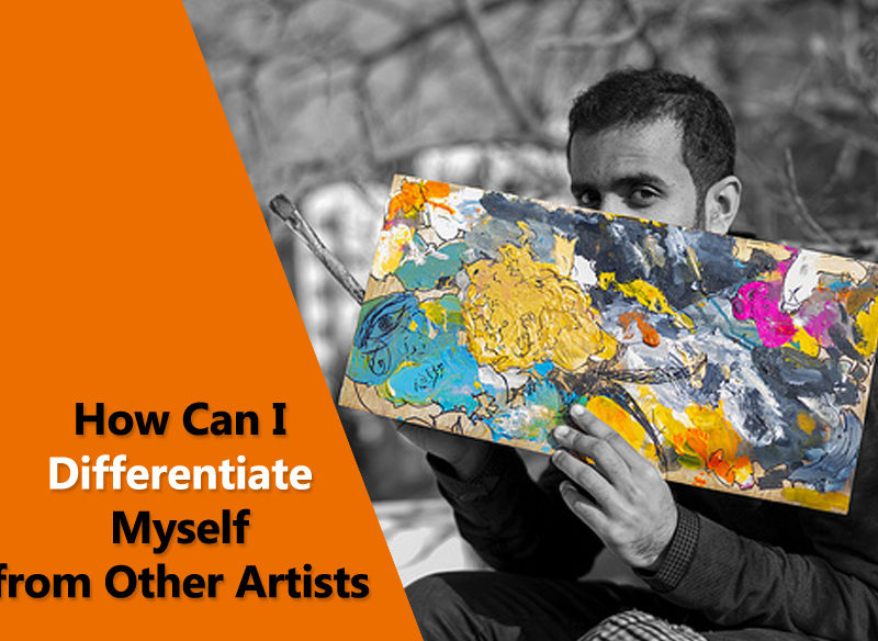 How Can I Differentiate Myself from Other Artists