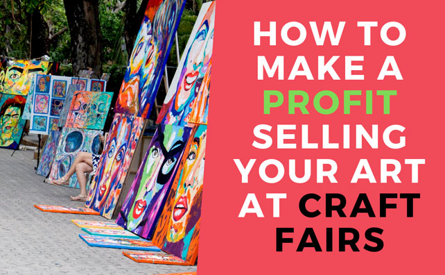 7 Tips on How to Make a Profit Selling Your Art at Craft Fairs